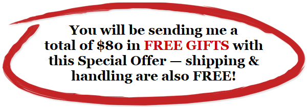 You will be sending me a total of $80 in FREE GIFTS!