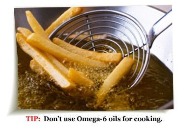 Don't use Omega-6 oils for cooking